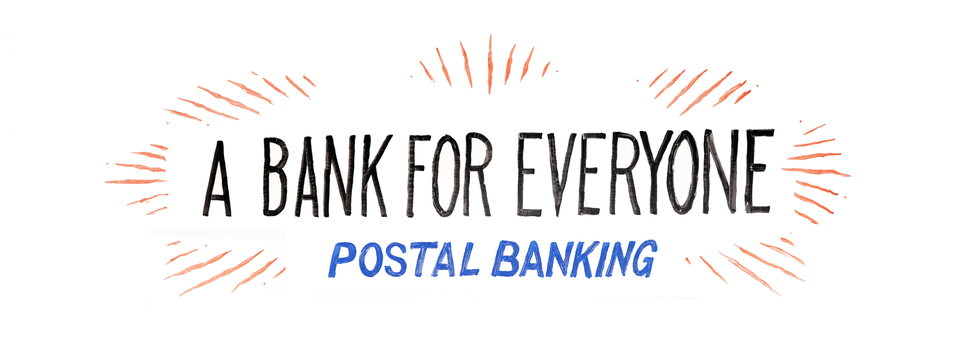 Whiteboard illustration of a starburst with the words A BANK FOR EVERYONE and POSTAL BANKING written in the middle