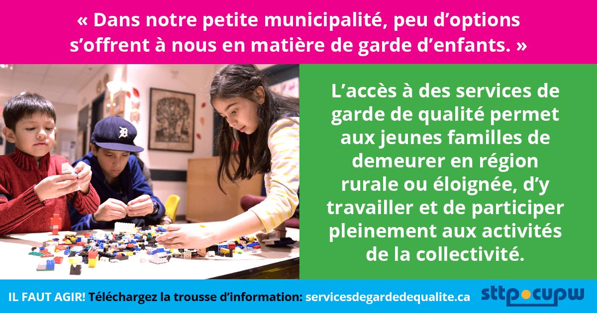 «Dans notre petite municipalité, peu d'options s'offrent à nous en matière de garde d'enfants. » L'accès à des services de garde de qualité permet aux jeunes familles de demeurer en région rurale ou éloignée, d'y travailler et de participer pleinement...