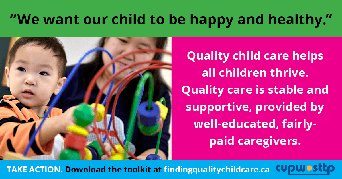 """""""We want our child to be happy and healthy."""" Quality child care helps  all children thrive.  Quality care is stable and  supportive, provided by well-educated, fairly-paid caregivers."""
