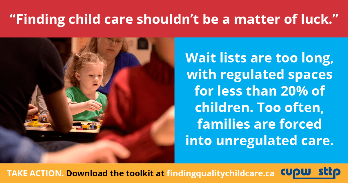 """""""Finding child care shouldn't be a matter of luck."""" Wait lists are too long, with regulated spaces for less than 20% of children. Too often, families are forced into unregulated care."""